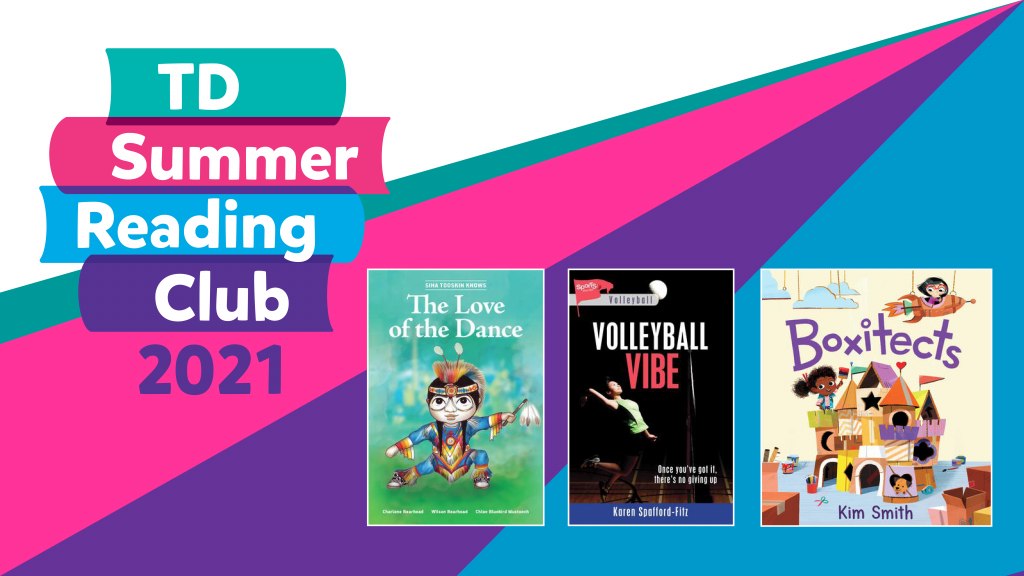 TD Summer Reading Club logo and book cover images for Siha Tooskin Knows the Love of the Dance, Volleyball Vibe, and Boxitects