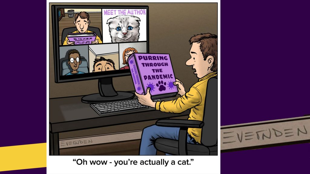 """Man holding a book called Purring through the Pandemic, looking at a virtual author reading on zoom, and realizing that the author is """"actually a cat"""""""