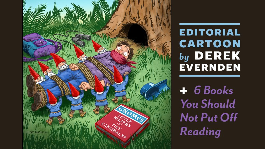 Derek Evernden Editorial Cartoon + 6 Books You Shouldn't Put Off Reading