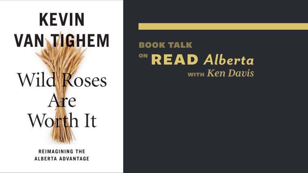 Wild Roses Are Worth It by Kevin Van Tighem: Book Talk on Read Alberta with Ken Davis