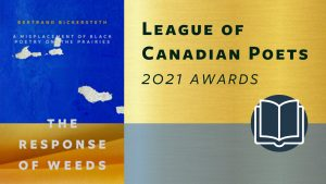 The Response of Weeds, winner of a League of Canadian Poets Award
