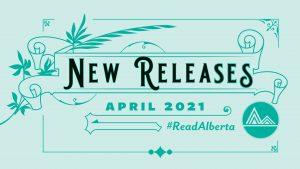 New Releases: April 2021. #Read Alberta
