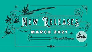 Decorative type that says New Releases March 2021 #ReadAlberta