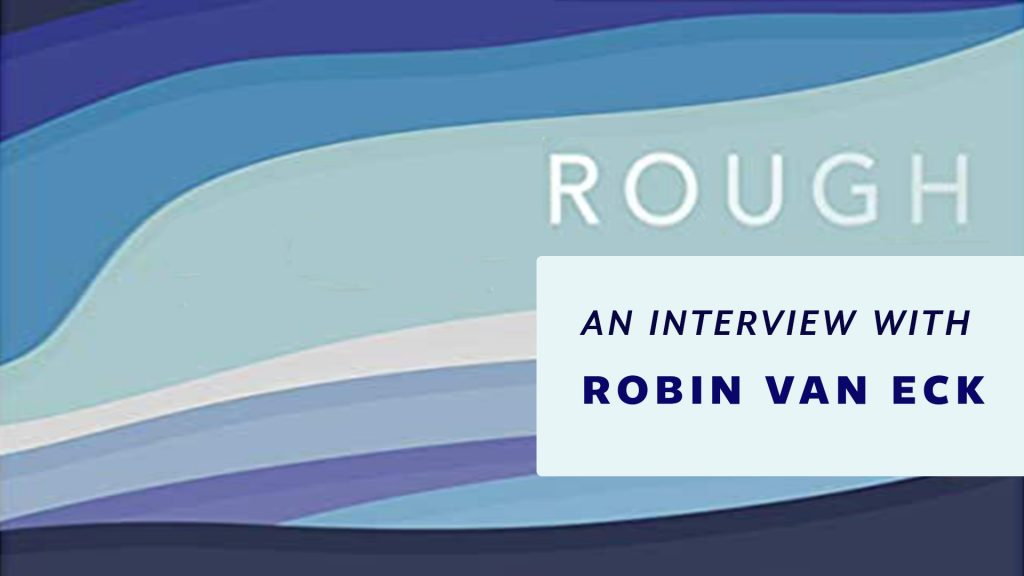Rough: An Interview with Robin Van Eck