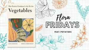 Flora Fridays, featuring the book cover image for the Prairie Gardener's Go-To for Vegetables
