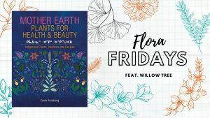 Flora Fridays - FEAT. Willow Tree