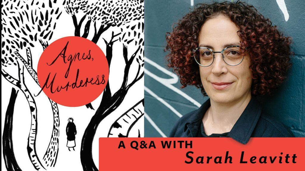 A Q&A with Sarah Leavitt, author of Agnes, Murderess (Freehand Books).